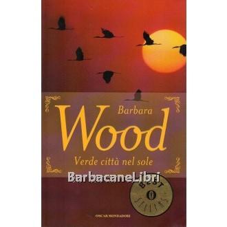 Wood Barbara, Verde città nel sole, Mondadori, 2005