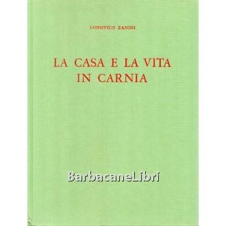 Zanini Lodovico, La casa e la vita in Carnia, Arti Grafiche Friulane, 1968