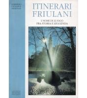Itinerari friulani. I nomi di luogo fra storia e leggenda