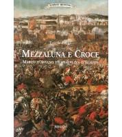 Mezzaluna e Croce. Marco d'Aviano e la salvezza d'Europa