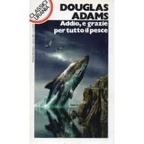 Adams Douglas, Addio, e grazie per tutto il pesce, Mondadori, Urania, 1995