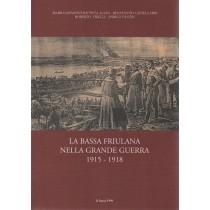 Altan Mario Giovanni Battista, Castellarin Benvenuto, Tirelli Roberto, Fantin Enrico, La bassa friulana nella Grande Guerra 1915-1918, La Bassa, 1998