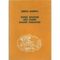 Aretino Pietro, Dubbi amorosi. Altri dubbi amorosi. Sonetti lussuriosi, Edizioni del Libro Raro, 1967