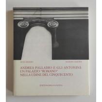 """Asquini Licia, Asquini Massimo, Andrea Palladio e gli Antonini: un palazzo """"romano"""" nella Udine del Cinquecento, Edizioni della Laguna, 1997"""
