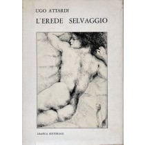 Attardi Ugo, L'erede selvaggio, Grafica Editoriale, 1970