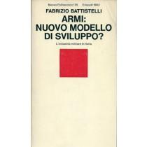 Battistelli Fabrizio, Armi: nuovo modello di sviluppo? L'industria militare in Italia, Einaudi, 1982