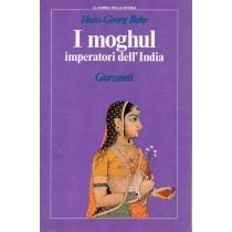 Behr Hans-Georg, I moghul imperatori dell'India, Garzanti, 1989