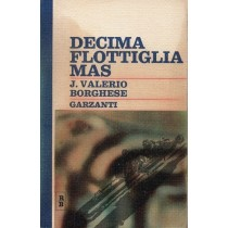 Borghese Valerio Junio, Decima Flottiglia Mas, Garzanti, 1971