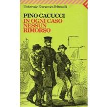 Cacucci Pino, In ogni caso nessun rimorso, Feltrinelli, 2001