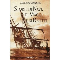 Cavanna Alberto, Storie di navi, di viaggi e di relitti, Mursia, 2001