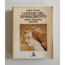 Chastel André, I centri del Rinascimento. Arte italiana 1460-1500, Rizzoli, 1979