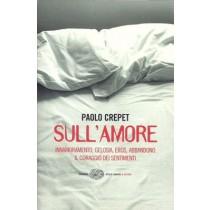 Crepet Paolo, Sull'amore. Innamoramento, gelosia, eros, abbandono. Il coraggio dei sentimenti, Einaudi, 2006