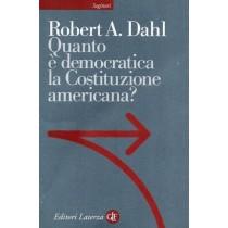 Dahl Robert A., Quanto è democratica la Costituzione americana?, Laterza, 2003