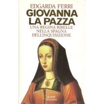Ferri Edgarda, Giovanna la Pazza. Una regina ribelle nella Spagna dell'Inquisizione, Mondadori, 1996