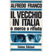 Franco Alfredo, Il vecchio in Italia: o merce o rifiuto, Coines, 1972