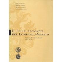 Micelli Francesco, Di Donato Marzia, Cargnelutti Liliana, Tamburlini Francesca, Il Friuli provincia del Lombardo-Veneto, Comune di Udine, 1998