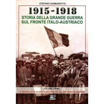 Gambarotto Stefano, 1915-1918 Storia della Grande Guerra sul fronte italo-austriaco, Editrice Storica, 2015