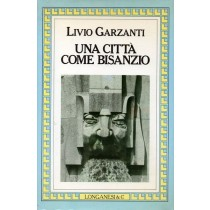 Garzanti Livio, Una città come Bisanzio, Longanesi, 1985