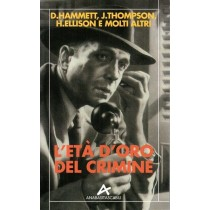 Hammett Dashiell, Thompson Jim, Ellison Harlan et al., L'età d'oro del crimine, Anabasi, 1993