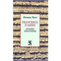 Hesse Hermann, Francesco d'Assisi. Con otto miniature da un codice della Legenda maior di Bonaventura da Bagnoregio, Guanda, 1989