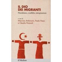 Ambrosini Maurizio, Naso Paolo, Paravati Claudio (a cura di), Il Dio dei migranti, Il Mulino, 2019