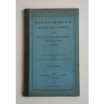 Johnson Alfred Challice, How to find the time at sea in less than a minute being new and accurate methods with specially adapted tables, J.D. Potter, 1907