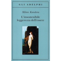 Kundera Milan, L'insostenibile leggerezza dell'essere, Adelphi, 2014