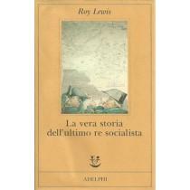 Lewis Roy, La vera storia dell'ultimo re socialista, Adelphi