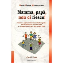 Maisonneuve Marie - Claude, Mamma, papà, non ci riesco!, Edizioni Quintessence, 2009