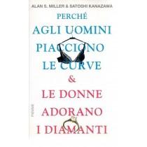 Miller Alan S., Kanazawa Satoshi, Perché agli uomini piacciono le curve & le donne adorano i diamanti, Piemme, 2007