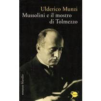 Munzi Ulderico, Mussolini e il mostro di Tolmezzo, Marsilio, 2011
