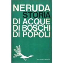 Neruda Pablo, Storia di acque, di boschi, di popoli, Nuova Accademia, 1961