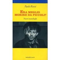 Rossi Paolo, Era meglio morire da piccoli?, Baldini & Castoldi, 1995
