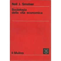 Smelser Neil J. Sociologia della vita economica, Il Mulino, 1975
