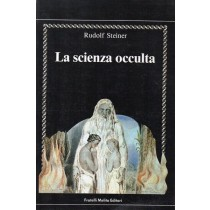Steiner Rudolf, La scienza occulta nelle sue linee generali, Fratelli Melita, 1990