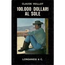 Veillot Claude, 100.000 dollari al sole, Longanesi, 1964