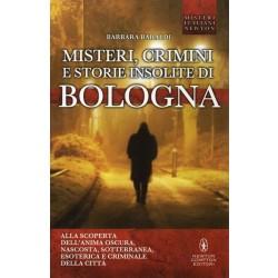 Baraldi Barbara, Misteri, crimini e storie insolite di Bologna, Newton Compton, 2013