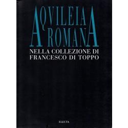 Buora Maurizio (a cura di), Aquileia romana nella collezione di Francesco di Toppo, Electa, 1995